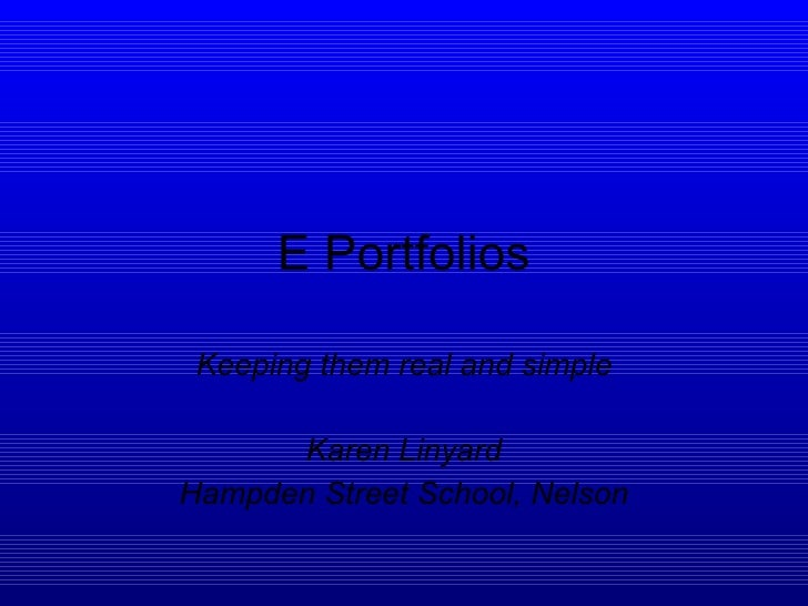 E Portfolios Keeping them real and simple Karen Linyard Hampden Street School, Nelson