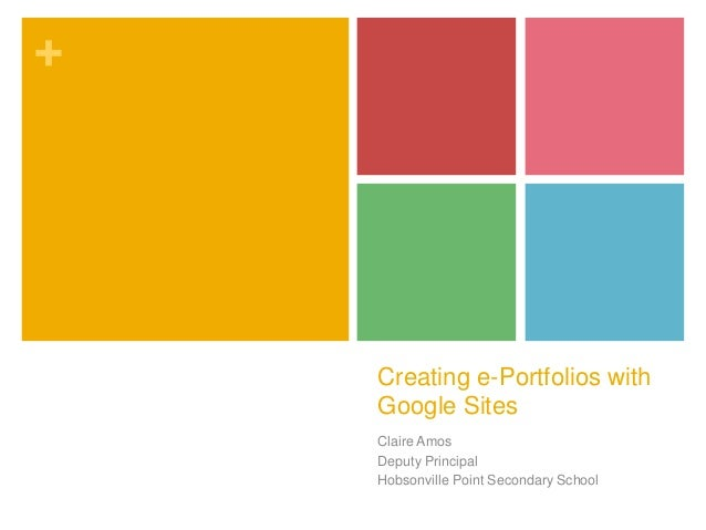 +  Creating e-Portfolios with Google Sites Claire Amos Deputy Principal Hobsonville Point Secondary School