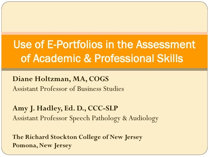 Use of E-Portfolios in the Assessment  of Academic & Professional Skills Diane Holtzman, MA, COGS Assistant Professor of B...
