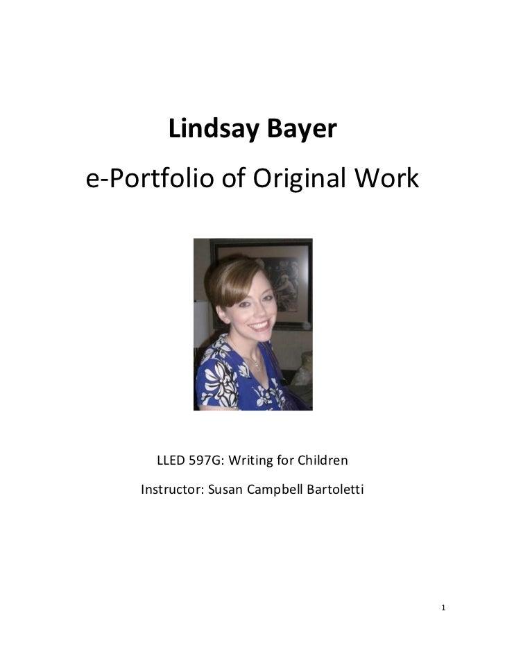 Lindsay Bayere-Portfolio of Original Work      LLED 597G: Writing for Children    Instructor: Susan Campbell Bartoletti   ...