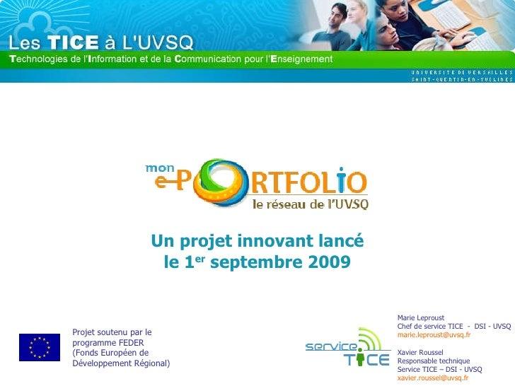 Un projet innovant lancé le 1 er  septembre 2009 Marie Leproust Chef de service TICE  -  DSI - UVSQ [email_address]   Proj...
