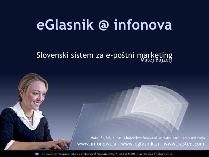 www.infonova.si  www.eglasnik.si  www.casteo.com  eGlasnik @ infonova Slovenski sistem za e-poštni marketing Matej Bajželj...