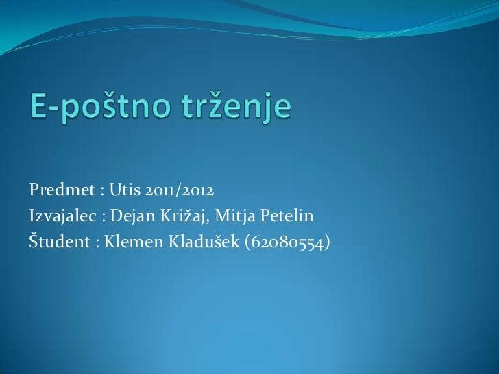 Predmet : Utis 2011/2012Izvajalec : Dejan Križaj, Mitja PetelinŠtudent : Klemen Kladušek (62080554)
