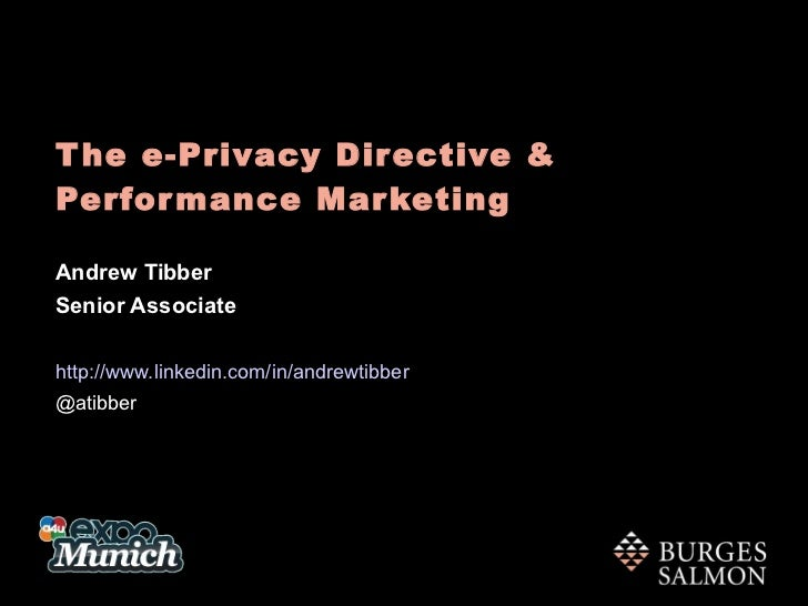 The e-Privacy Directive &  Performance Marketing Andrew Tibber Senior Associate http://www.linkedin.com/in/andrewtibber @a...
