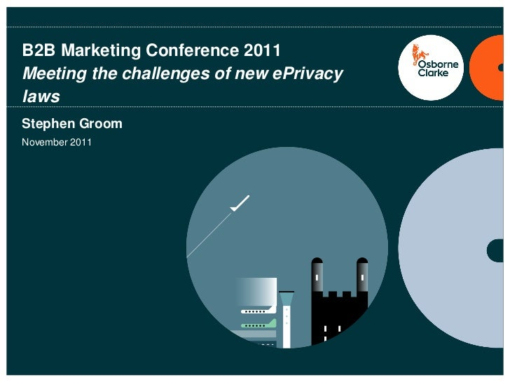 B2B Marketing Conference 2011Meeting the challenges of new ePrivacylawsStephen GroomNovember 2011