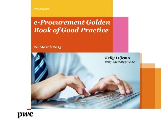www.pwc.come-Procurement GoldenBook of Good Practice20 March 2013                   Kelly Liljemo                   kelly....