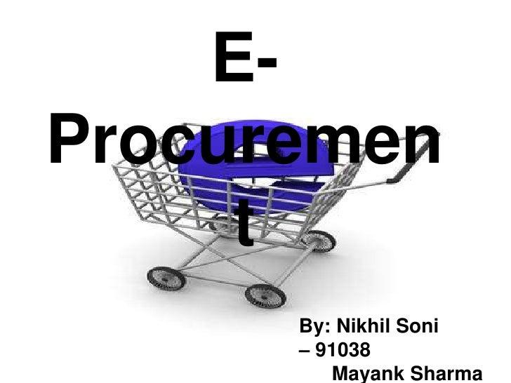 E-Procurement<br />By: Nikhil Soni         – 91038<br />     Mayank Sharma – 91031<br />