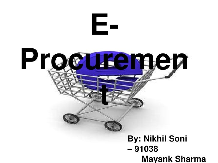 E-Procurement<br />By: Nikhil Soni 	        – 91038<br />     Mayank Sharma – 91031<br />