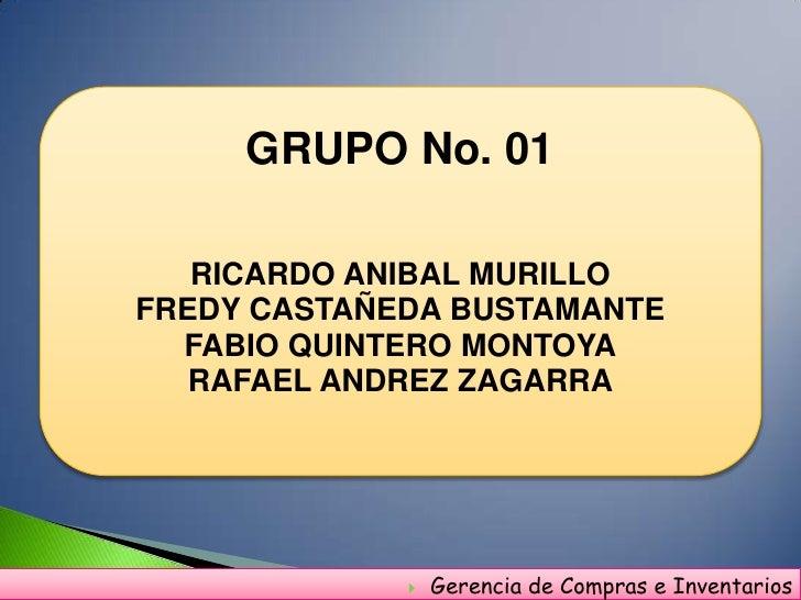 GRUPO No. 01   RICARDO ANIBAL MURILLOFREDY CASTAÑEDA BUSTAMANTE  FABIO QUINTERO MONTOYA   RAFAEL ANDREZ ZAGARRA           ...