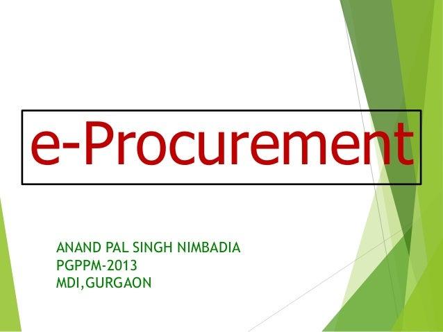 e-Procurement ANAND PAL SINGH NIMBADIA PGPPM-2013 MDI,GURGAON