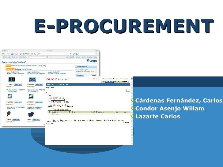 E-PROCUREMENT <ul><li>Cárdenas Fernández, Carlos </li></ul><ul><li>Condor Asenjo Willam </li></ul><ul><li>Lazarte Carlos <...