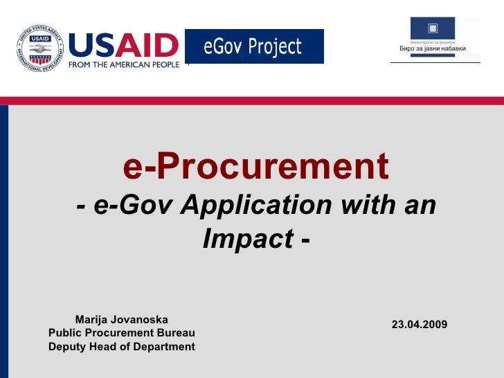 e-Procurement - e-Gov Application with an Impact  - 23.04.2009 Marija Jovanoska Public Procurement Bureau Deputy Head of D...