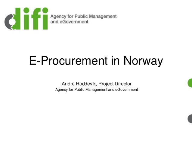 E-Procurement in Norway André Hoddevik, Project Director Agency for Public Management and eGovernment
