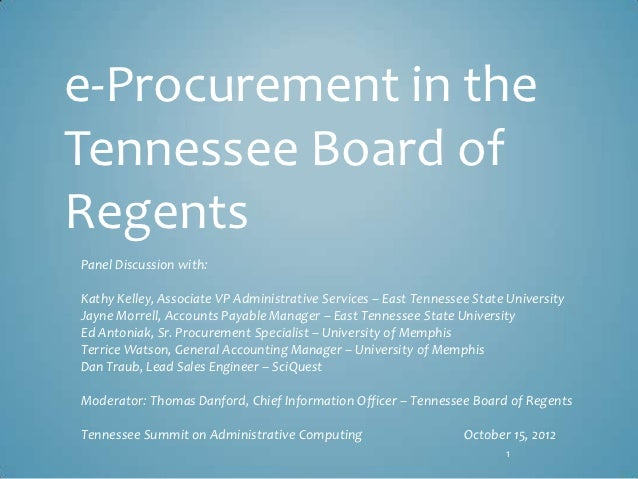 e-Procurement in theTennessee Board ofRegentsPanel Discussion with:Kathy Kelley, Associate VP Administrative Services – Ea...