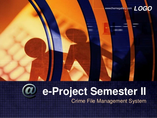 www.themegallery.com                                        LOGOe-Project Semester II     Crime File Management System