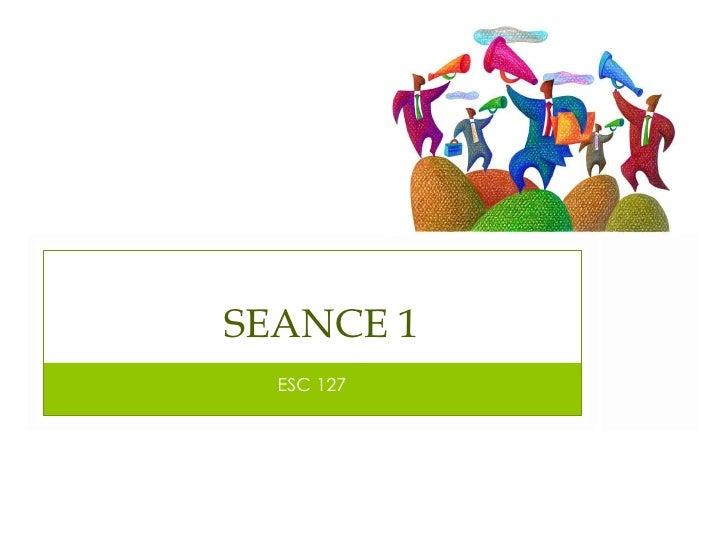 ESC 127 SEANCE 1
