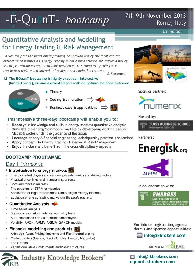 -E-Qu∂nT- bootcamp  7th-9th November 2013 Rome, Italy 1st edition  Quantitative Analysis and Modelling for Energy Trading ...