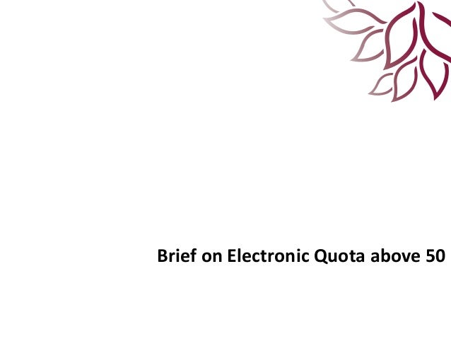 Brief on Electronic Quota above 50