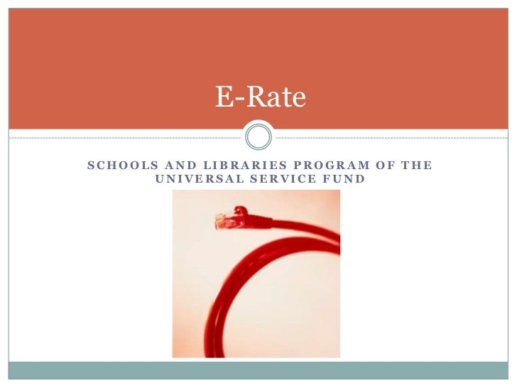 Schools and Libraries Program of the Universal Service Fund<br />E-Rate<br />