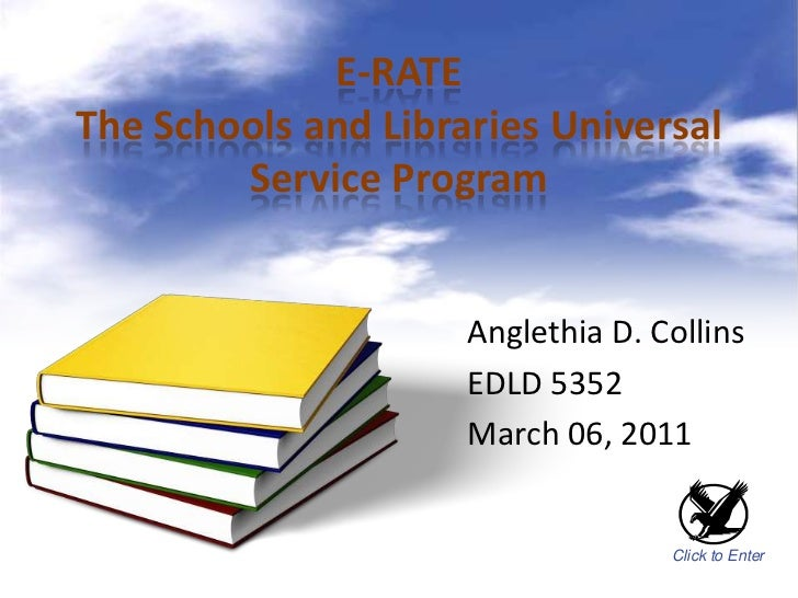 E-RATEThe Schools and Libraries Universal        Service Program                     Anglethia D. Collins                 ...