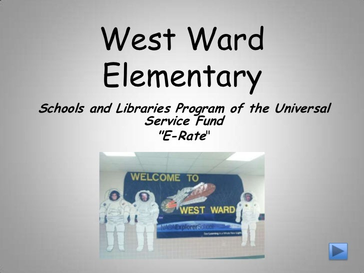 West Ward         ElementarySchools and Libraries Program of the Universal                 Service Fund                   ...