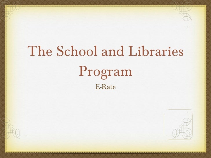 The School and Libraries Program <ul><li>E-Rate </li></ul>