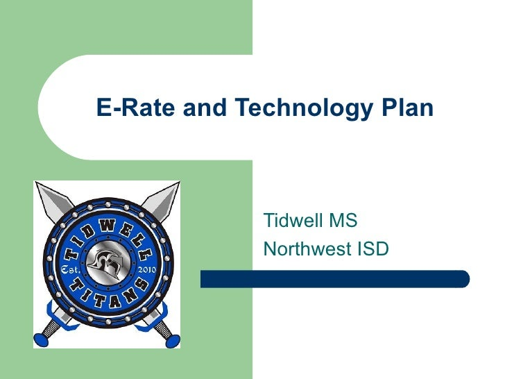 E-Rate and Technology Plan Tidwell MS Northwest ISD