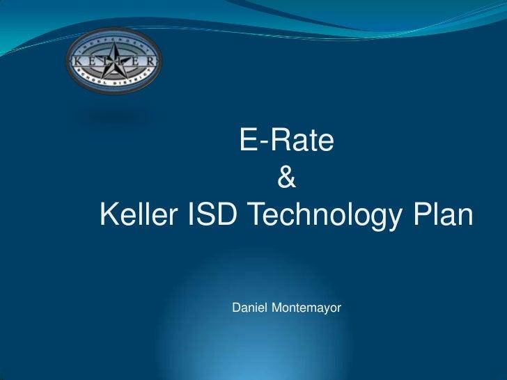 E-Rate             &Keller ISD Technology Plan         Daniel Montemayor