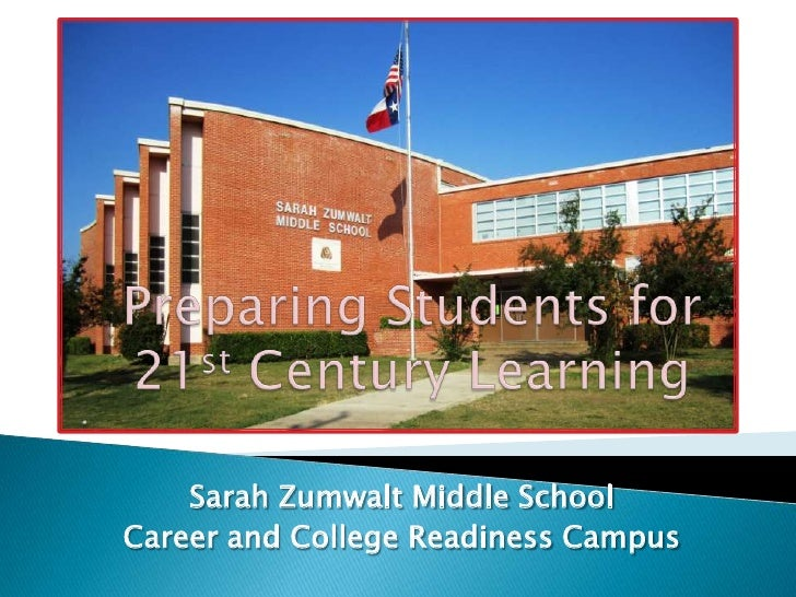 Preparing Students for<br />21st Century Learning<br />Sarah Zumwalt Middle School<br />Career and College Readiness Campu...