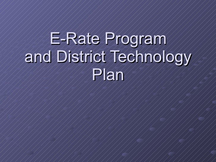 E-Rate Program and District Technology Plan