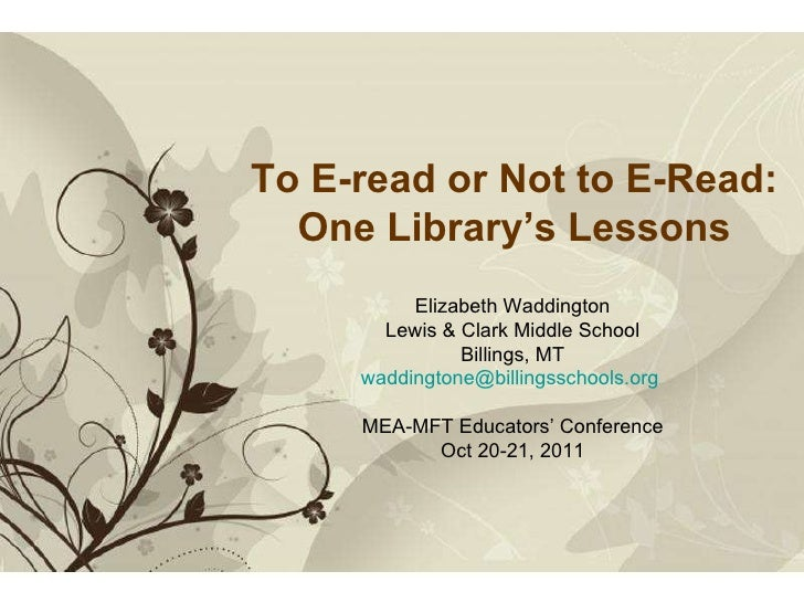 Free Powerpoint  Templates To E-read or Not to E-Read: One Library's Lessons Elizabeth Waddington Lewis & Clark Middle Sch...