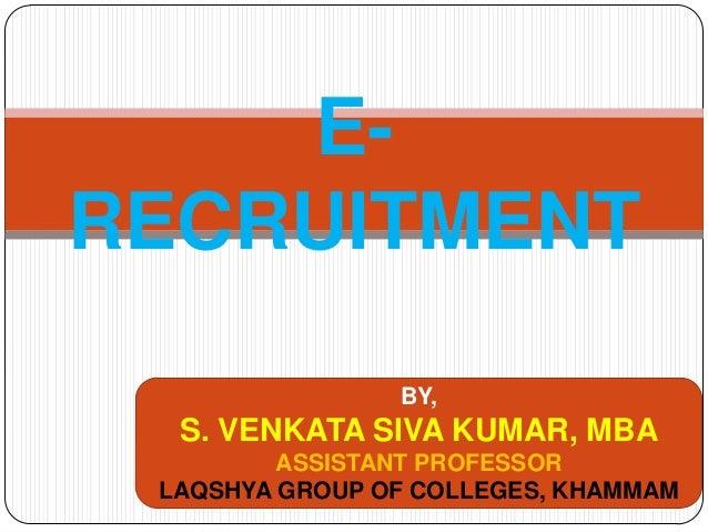 ERECRUITMENT BY,  S. VENKATA SIVA KUMAR, MBA ASSISTANT PROFESSOR LAQSHYA GROUP OF COLLEGES, KHAMMAM