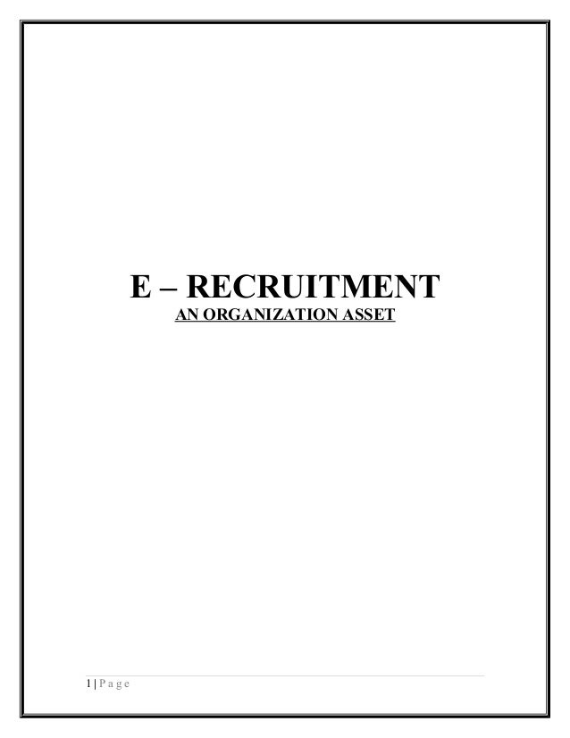 E – RECRUITMENT           AN ORGANIZATION ASSET1|Page