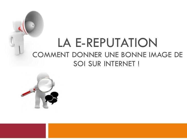 LA   E-REPUTATION COMMENT DONNER UNE BONNE IMAGE DE SOI SUR INTERNET !