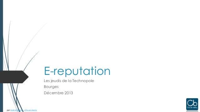 E-reputation Les jeudis de la Technopole Bourges Décembre 2013  par André Gentit- - Clic-en-berry