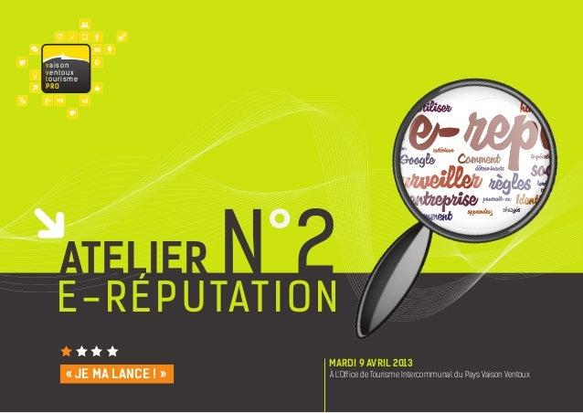 E-RÉPUTATIONatelier N°2À L'Office de Tourisme Intercommunal du Pays Vaison VentouxMARDI 9 AVRIL 2013« Je ma lance ! »vaiso...