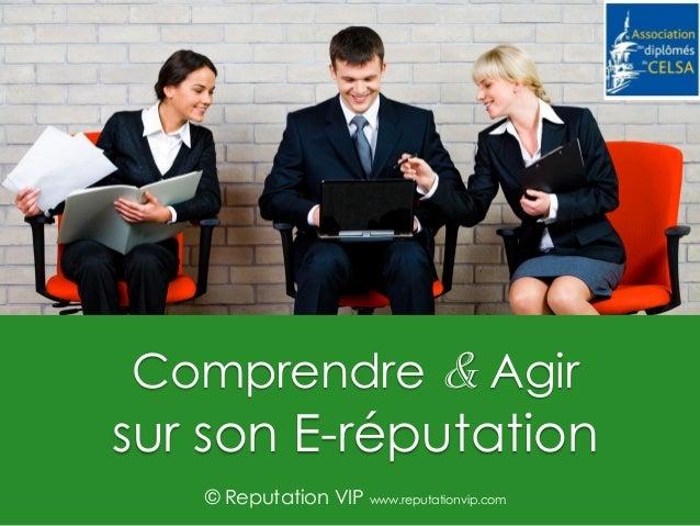 1 Comprendre & Agir sur son E-réputation © Reputation VIP www.reputationvip.com