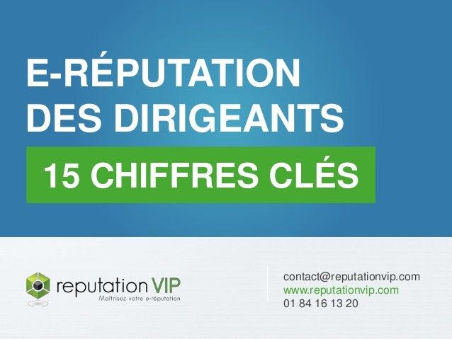 E-réputation des entreprises : 20 chiffres clés  E-RÉPUTATION  DES DIRIGEANTS  15 CHIFFRES CLÉS  www.reputationvip.com  E ...