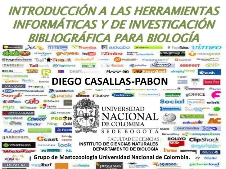 INTRODUCCIÓN A LAS HERRAMIENTAS INFORMÁTICAS Y DE INVESTIGACIÓN    BIBLIOGRÁFICA PARA BIOLOGÍA         DIEGO CASALLAS-PABO...