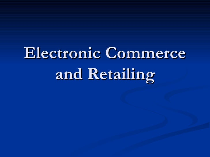 Electronic Commerce and Retailing