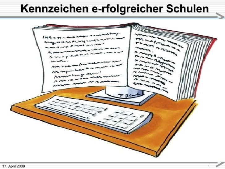 17. April 2009 Kennzeichen e-rfolgreicher Schulen