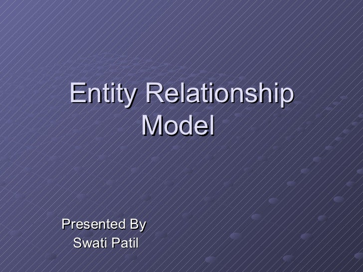 Entity Relationship Model  Presented By  Swati Patil