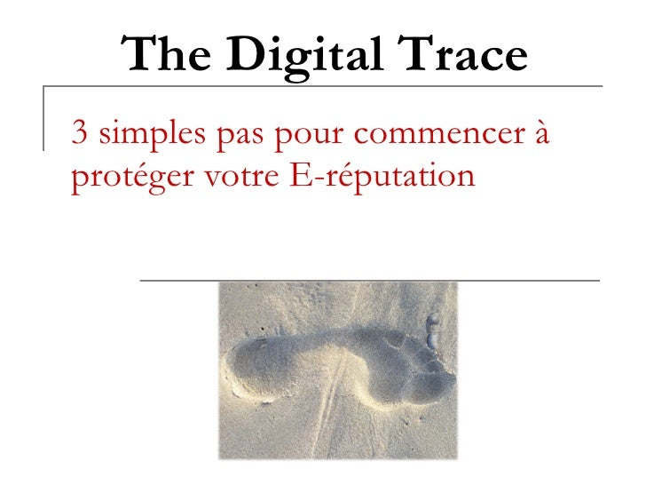 3 simples pas pour commencer à protéger votre E-réputation The Digital Trace