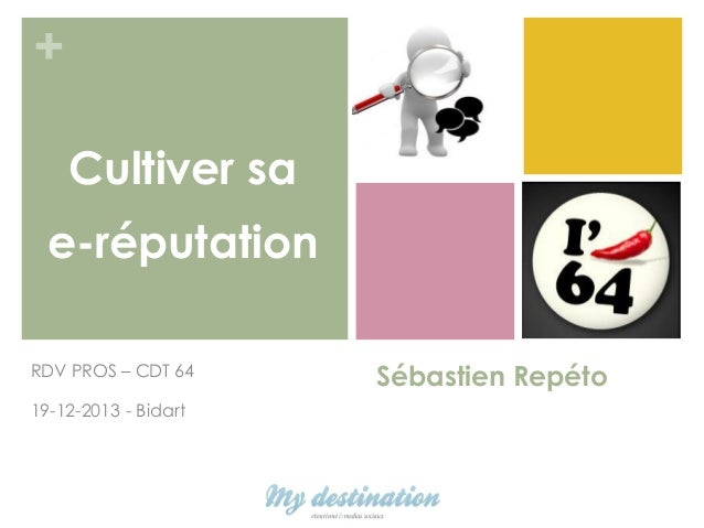 + Cultiver sa e-réputation RDV PROS – CDT 64 19-12-2013 - Bidart  Sébastien Repéto