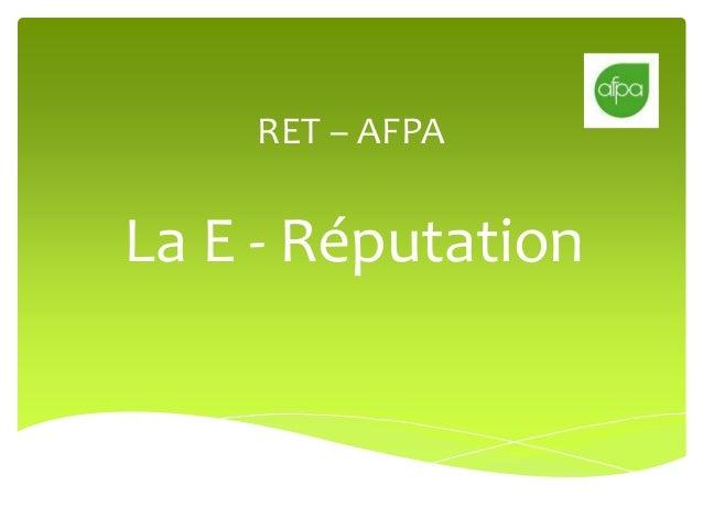 RET – AFPA  La E - Réputation