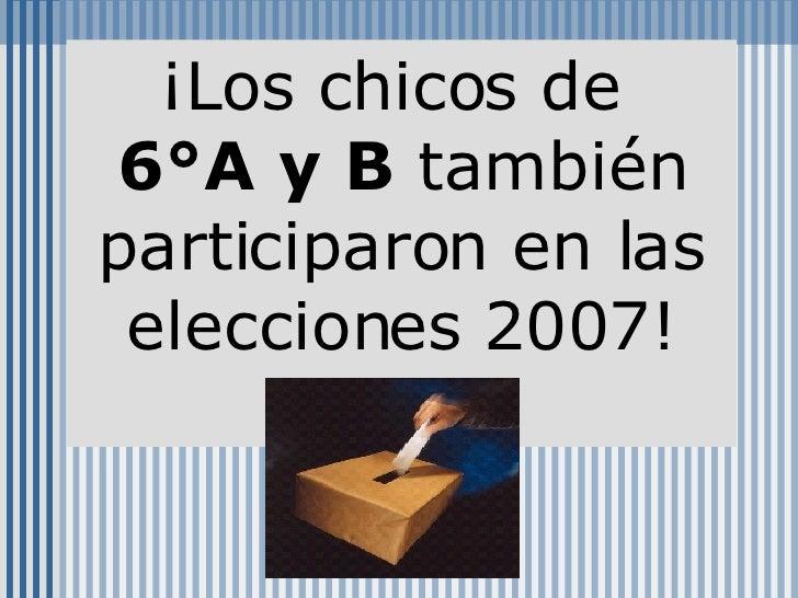¡Los chicos de  6°A y B  también participaron en las elecciones 2007!