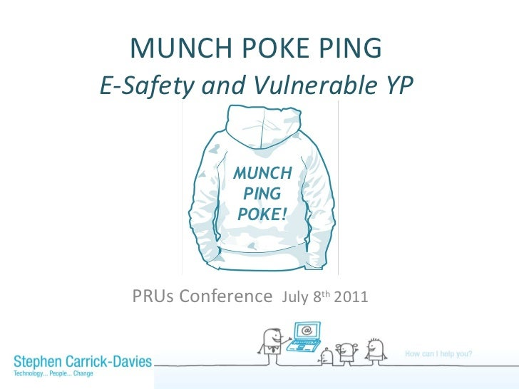 MUNCH POKE PING  E-Safety and Vulnerable YP  PRUs Conference  July 8 th  2011  MUNCH PING POKE!