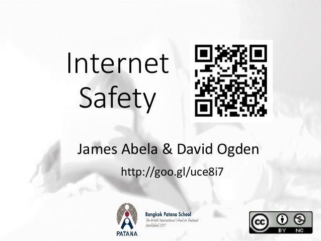 Internet Safety James Abela & David Ogden http://goo.gl/uce8i7