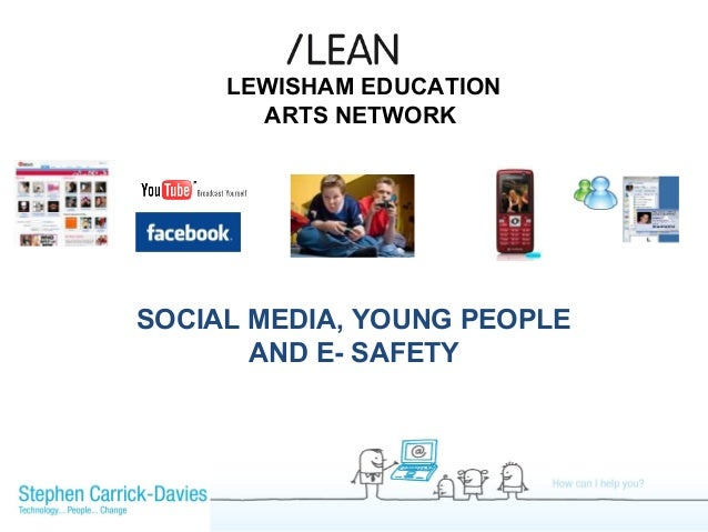 SOCIAL MEDIA, YOUNG PEOPLE AND E- SAFETY LEWISHAM EDUCATION ARTS NETWORK