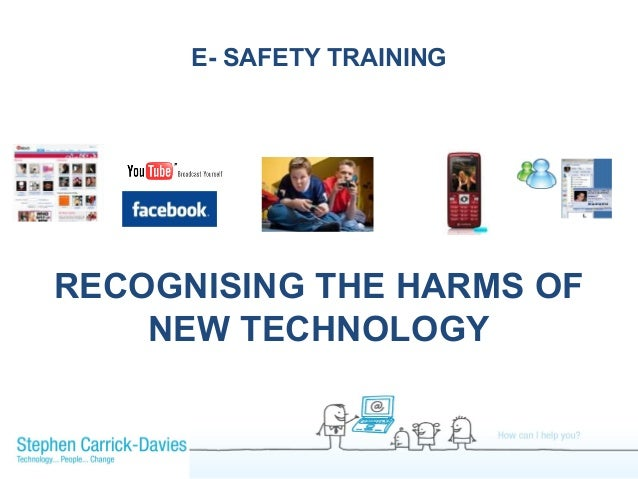 E- SAFETY TRAININGRECOGNISING THE HARMS OF    NEW TECHNOLOGY